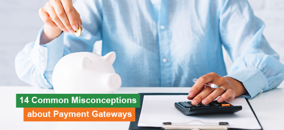 14 common misconceptions about payment gateways in 2018