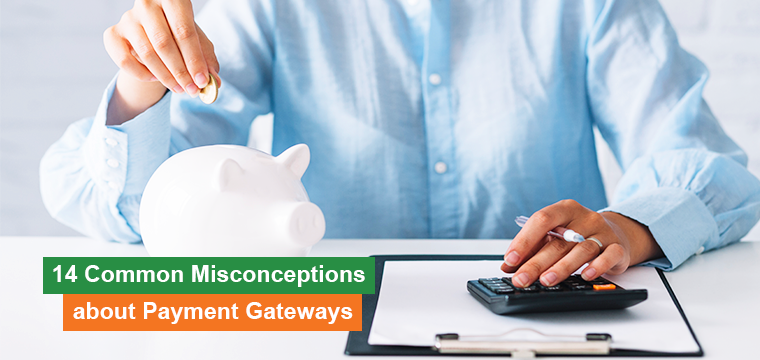 14 common misconceptions about payment gateways