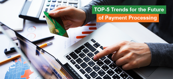 5 Trends for the Future of Payment Processing - Trends in Payments