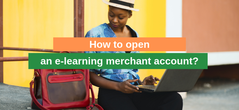 How to open an e-learning merchant account?