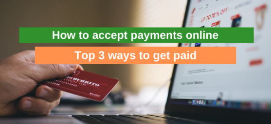 How to accept payments online: Top 3 ways to get paid