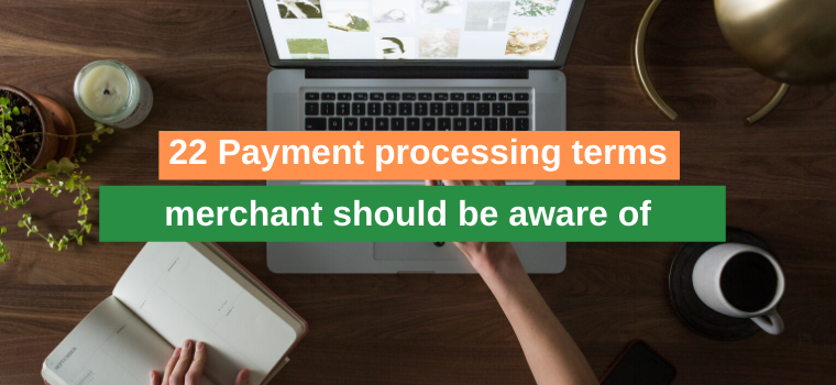 22 Payment processing terms every merchant should be aware of