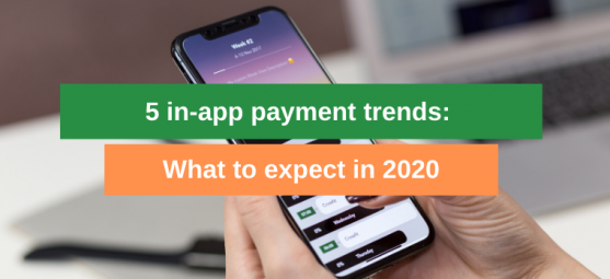 5 in-app payment trends: What to expect in 2020