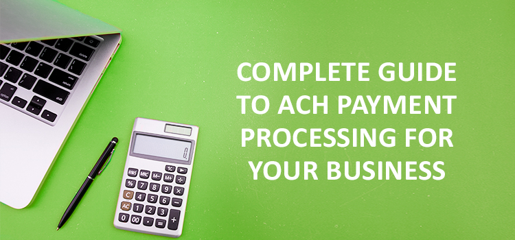 Complete guide to ACH payment processing for your business