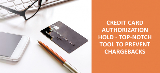 Credit card authorization hold — free tool to prevent chargebacks