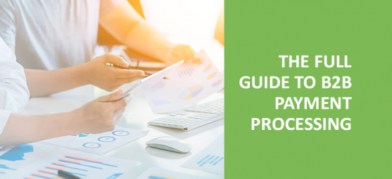 The complete guide to B2B payment processing