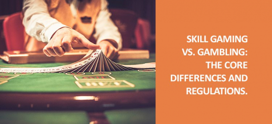 Skill gaming vs. Gambling: The core differences and regulations