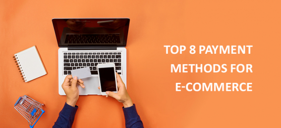 The 8 most popular payment methods for e-commerce