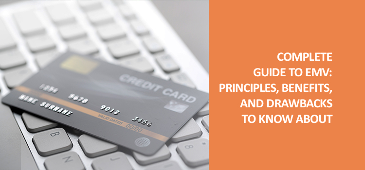 Complete guide to EMV: Principles, benefits, and drawbacks to know about