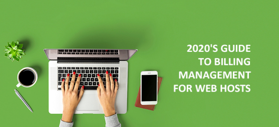2020's Guide to Billing Management for Web Hosts