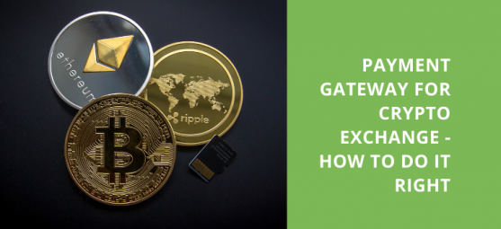 Payment gateway for cryptocurrency exchange - how to do it right