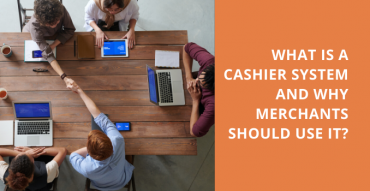 What is a cashier system and why merchants should use it?