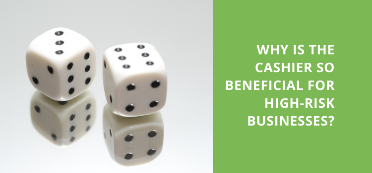 Why is the cashier so beneficial for high-risk businesses?
