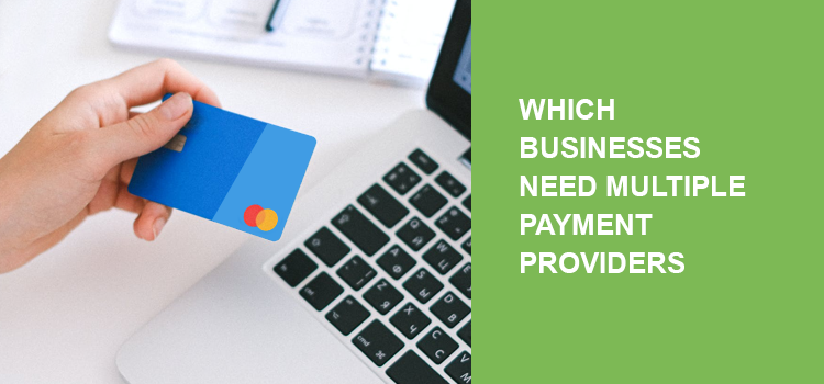 Which businesses need multiple payment providers