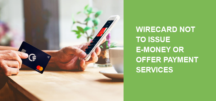 Wirecard not to issue e-money or offer payment services