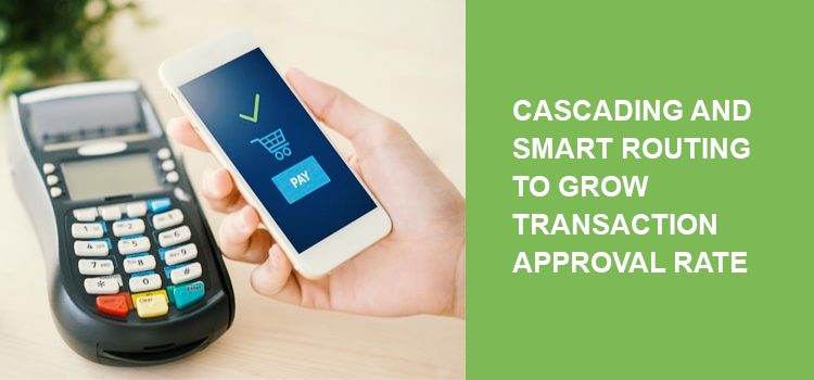 Cascading and smart routing: How to grow your transaction approval rate