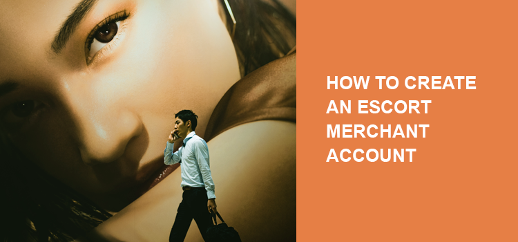 How to open an escort merchant account?