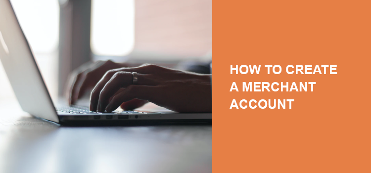 How to create a merchant account