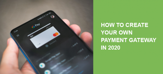 How to Create Your Own Payment Gateway in 2020