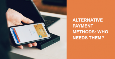 Alternative Payment Methods: Who Needs Them and Which Ones to Choose?